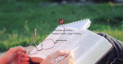 La Doctrina no bíblica de Jacobo Arminio frente a Juan Calvino.